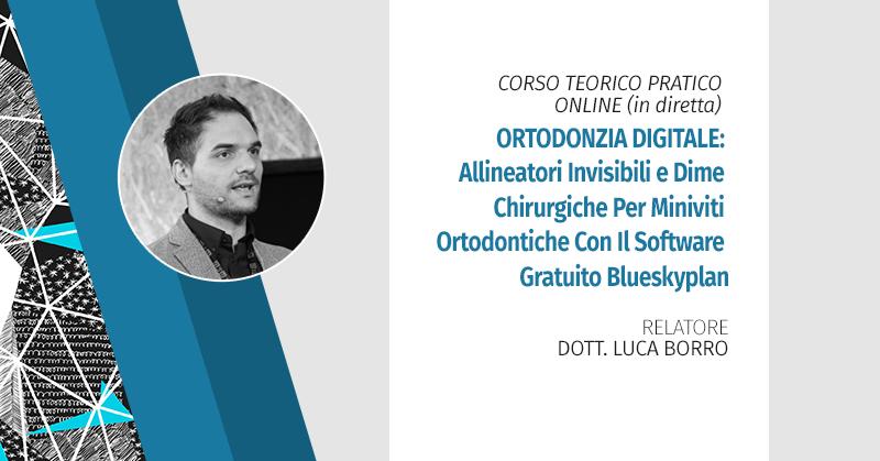 Corso Teorico Pratico Online (in Diretta) Di Ortodonzia Digitale: Allineatori Invisibili E Dime Chirurgiche Per Miniviti Ortodontiche Con Il Software Gratuito Blueskyplan Roma I Ed. 2020
